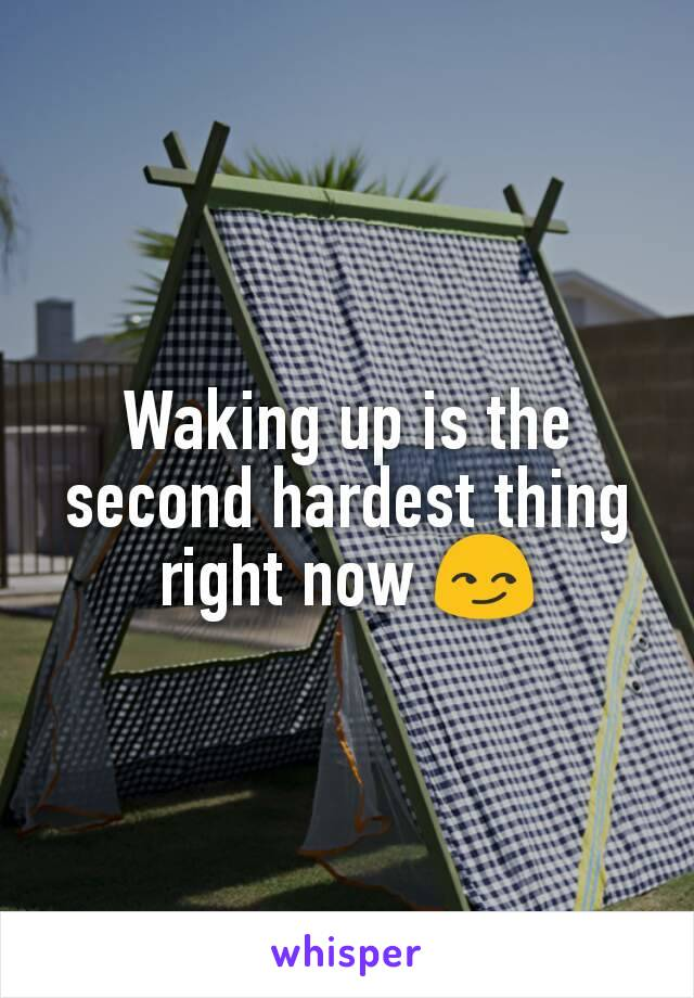 Waking up is the second hardest thing right now 😏