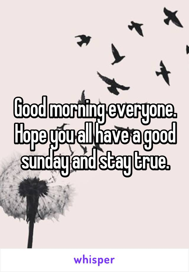 Good morning everyone. Hope you all have a good sunday and stay true.