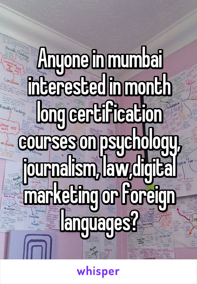 Anyone in mumbai interested in month long certification courses on psychology, journalism, law,digital marketing or foreign languages?