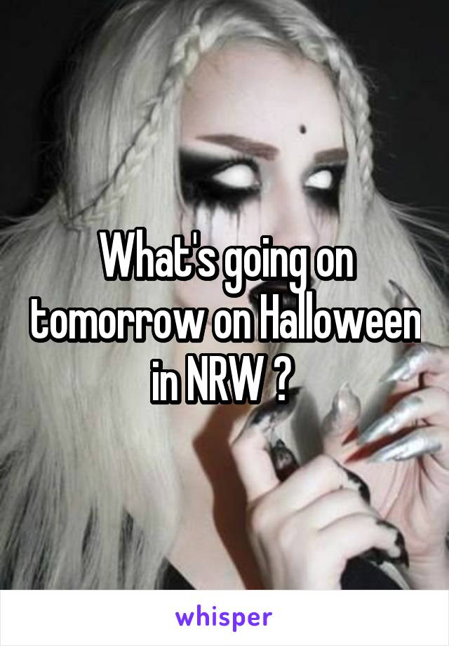 What's going on tomorrow on Halloween in NRW ?
