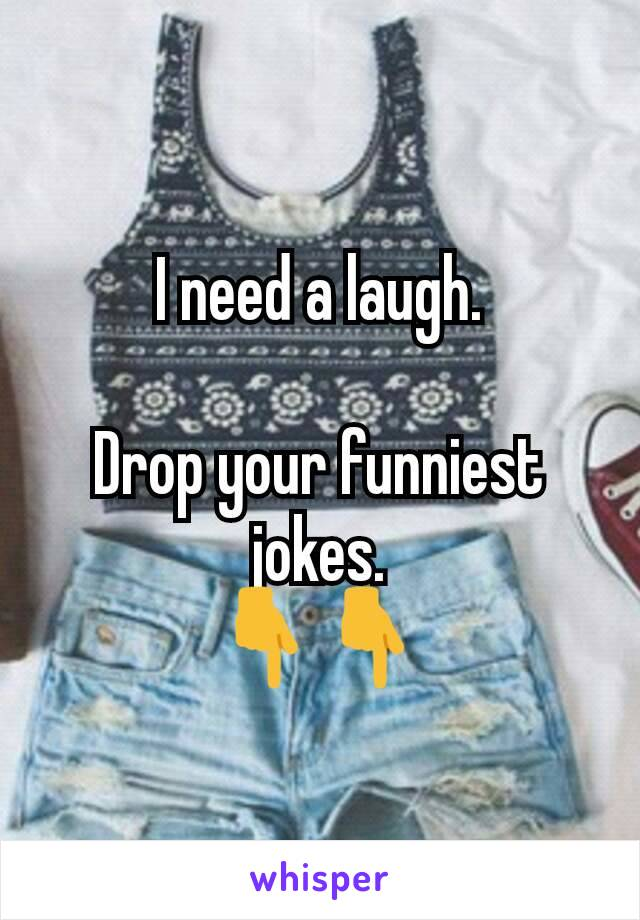 I need a laugh.  Drop your funniest jokes. 👇👇