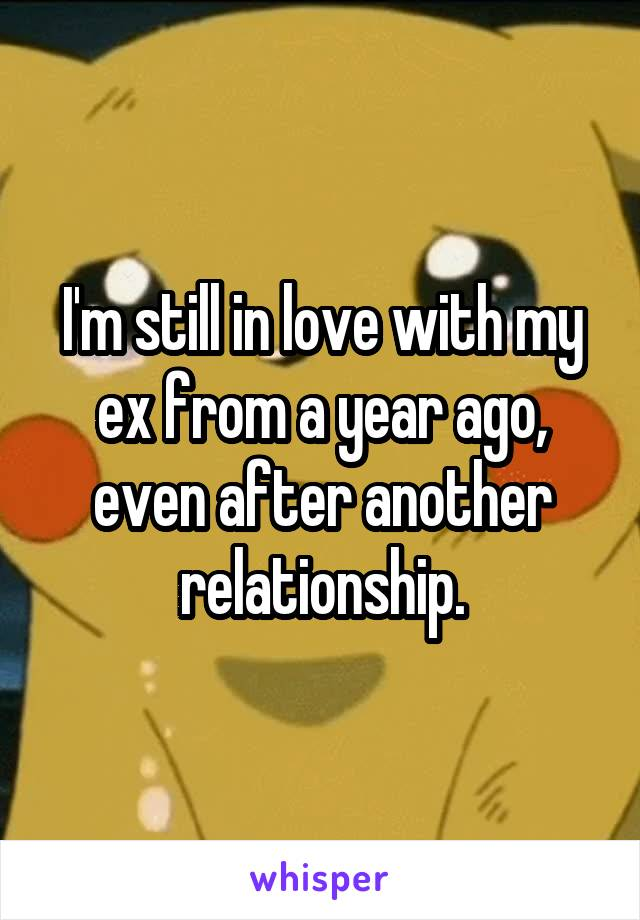 I'm still in love with my ex from a year ago, even after another relationship.