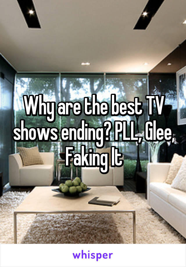 Why are the best TV shows ending? PLL, Glee, Faking It