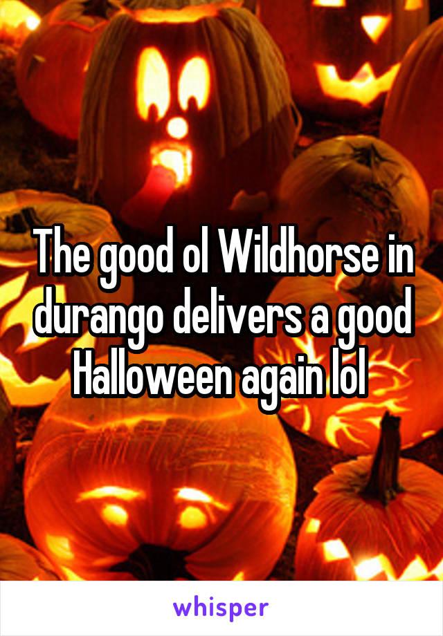 The good ol Wildhorse in durango delivers a good Halloween again lol