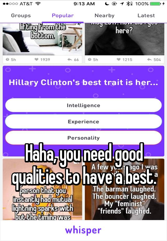 Haha, you need good qualities to have a best.