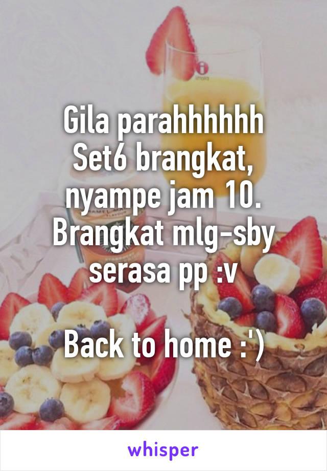 Gila parahhhhhh Set6 brangkat, nyampe jam 10. Brangkat mlg-sby serasa pp :v  Back to home :')