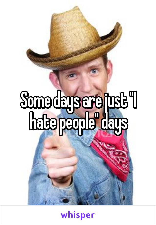"""Some days are just """"I hate people"""" days"""
