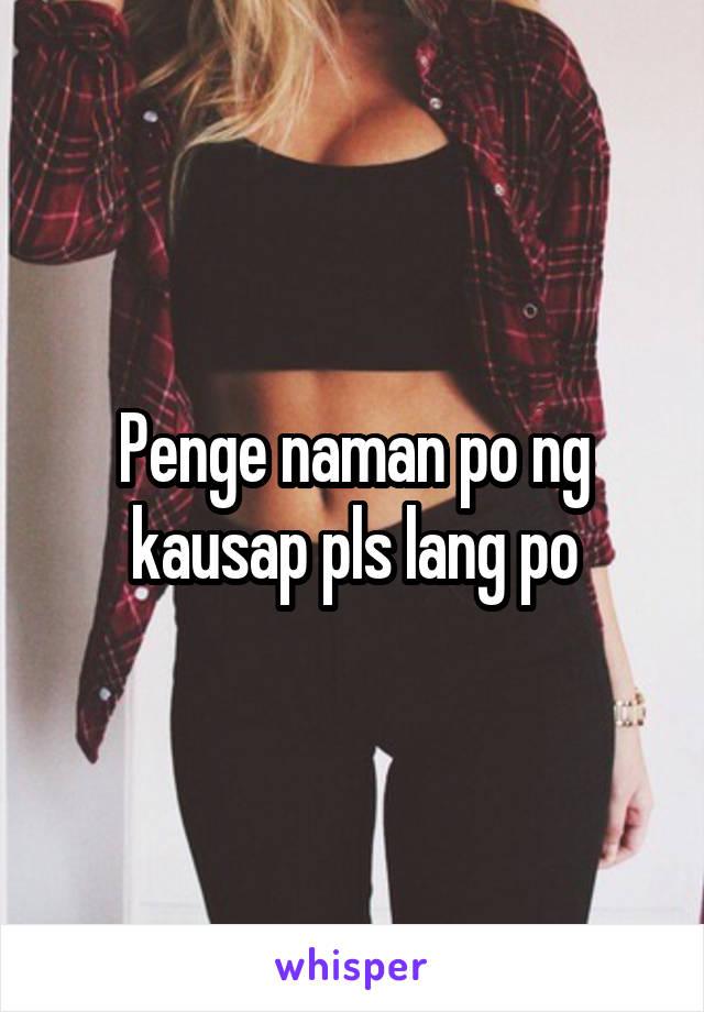 Penge naman po ng kausap pls lang po