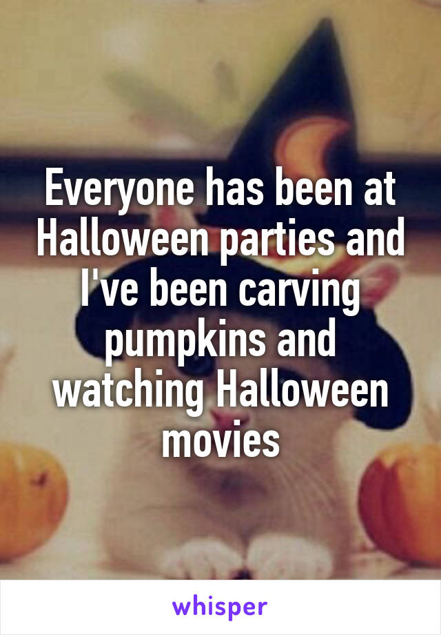 Everyone has been at Halloween parties and I've been carving pumpkins and watching Halloween movies