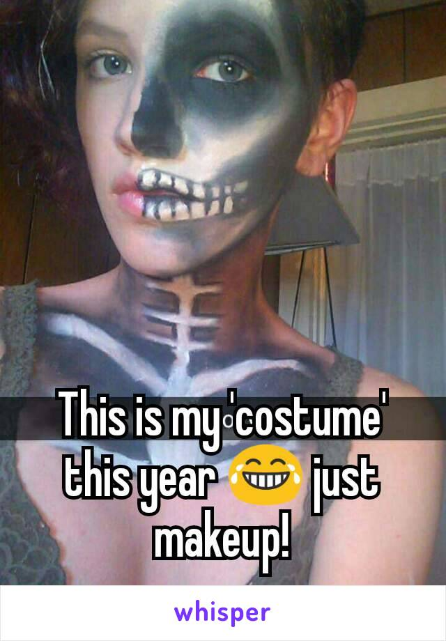 This is my 'costume' this year 😂 just makeup!