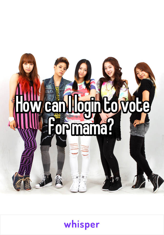 How can I login to vote for mama?