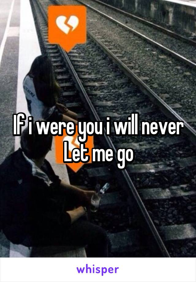 If i were you i will never Let me go