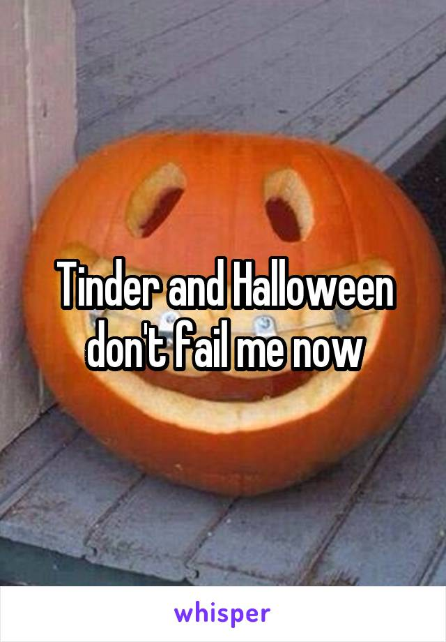 Tinder and Halloween don't fail me now