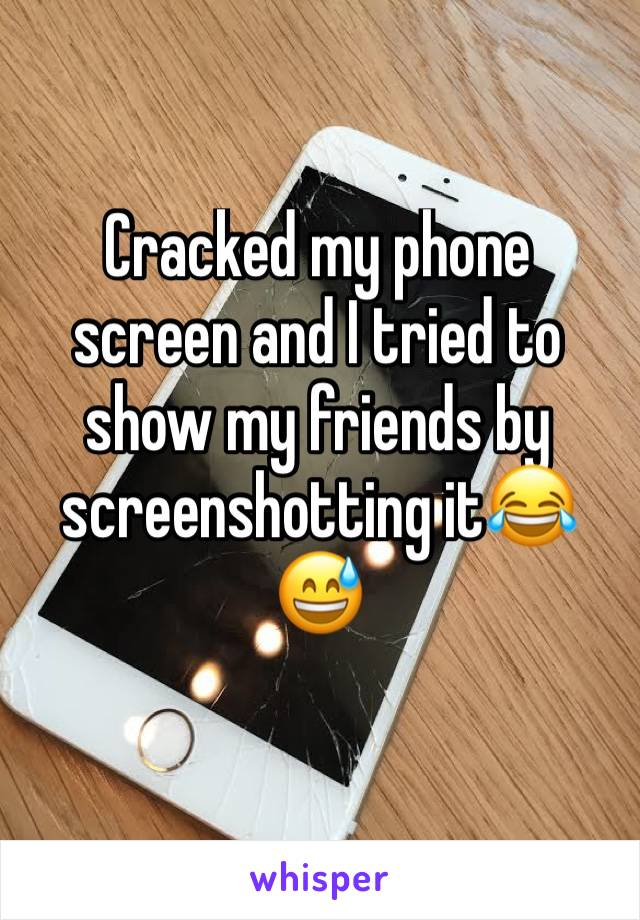 Cracked my phone screen and I tried to show my friends by screenshotting it😂😅