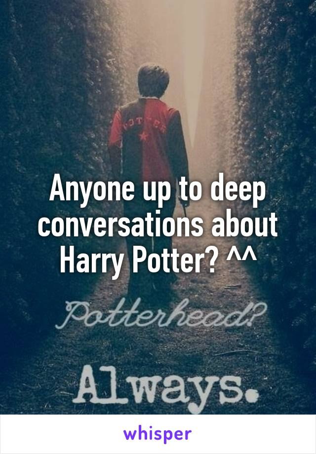 Anyone up to deep conversations about Harry Potter? ^^