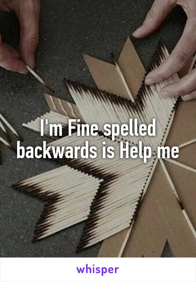 I'm Fine spelled backwards is Help me
