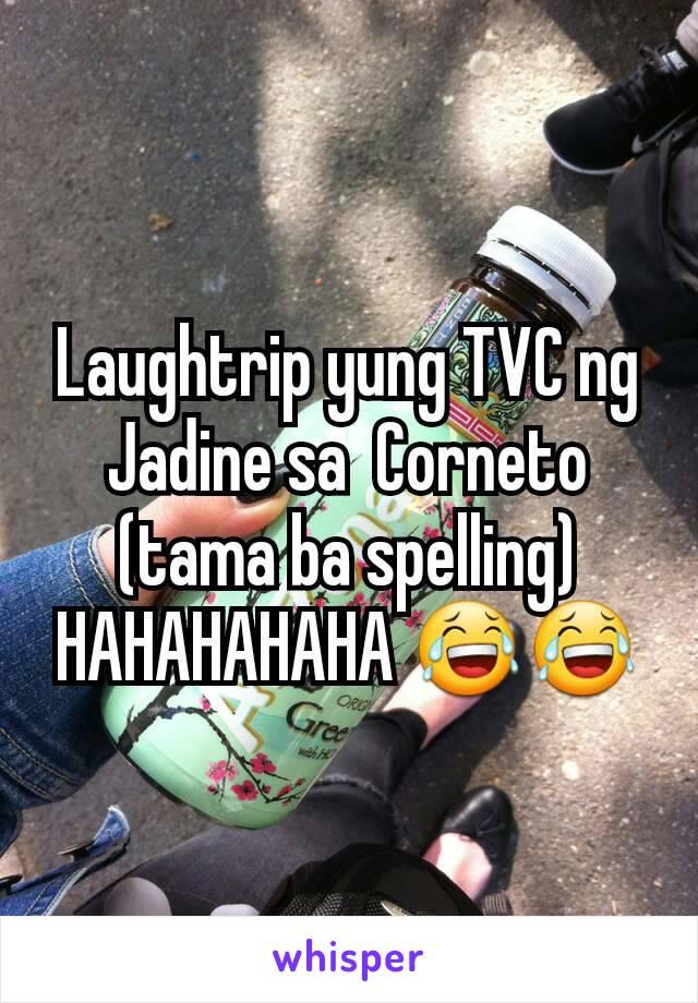 Laughtrip yung TVC ng Jadine sa  Corneto (tama ba spelling) HAHAHAHAHA 😂😂