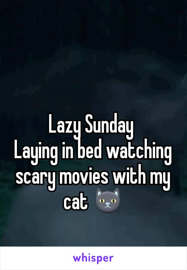 Lazy Sunday  Laying in bed watching scary movies with my cat 🐱