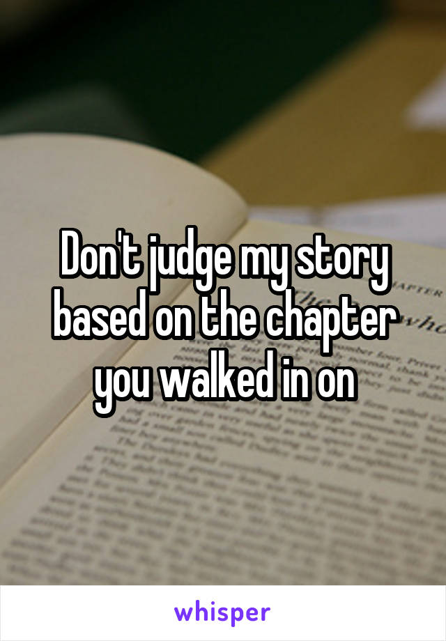 Don't judge my story based on the chapter you walked in on