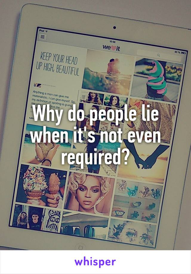 Why do people lie when it's not even required?