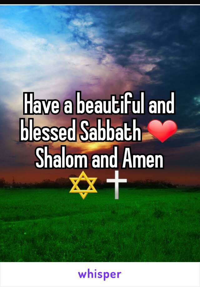 Have a beautiful and blessed Sabbath ❤ Shalom and Amen ✡🕆