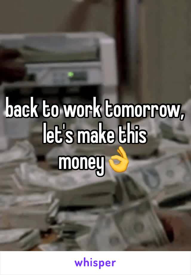 back to work tomorrow, let's make this money👌