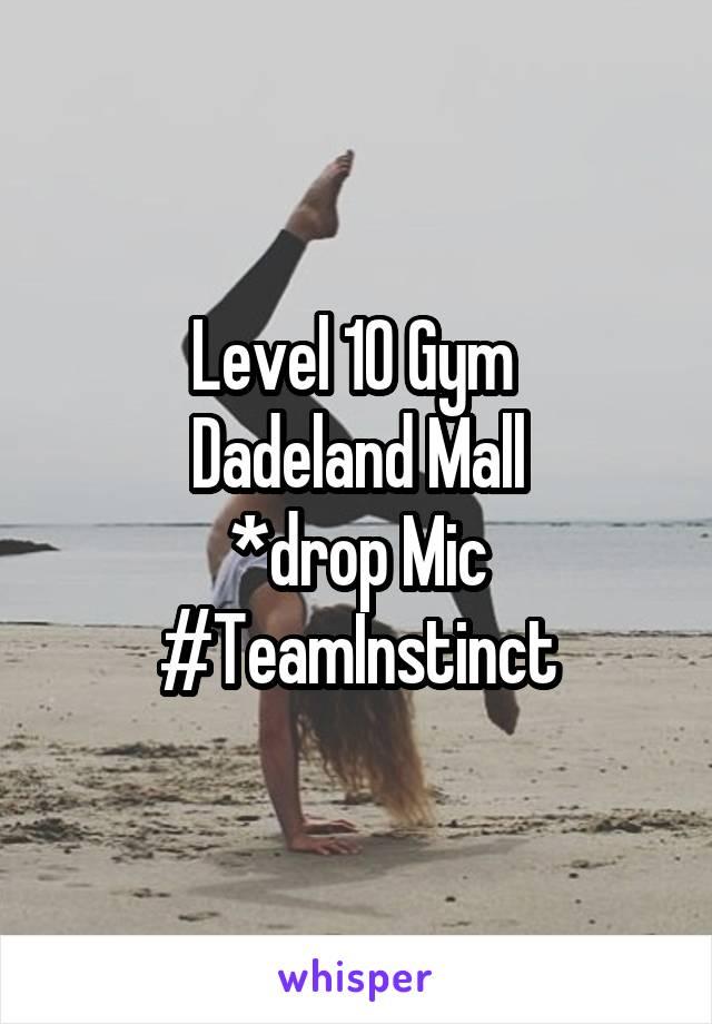 Level 10 Gym  Dadeland Mall *drop Mic #TeamInstinct