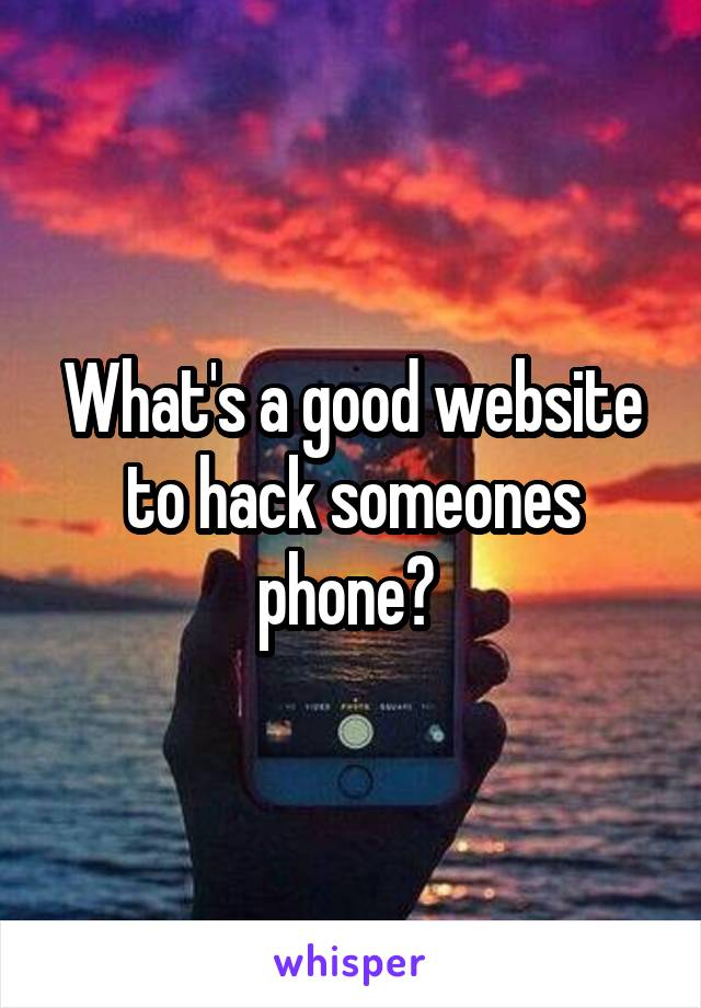 What's a good website to hack someones phone?