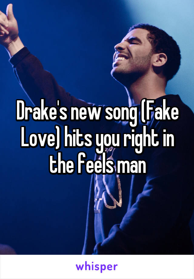 Drake's new song (Fake Love) hits you right in the feels man