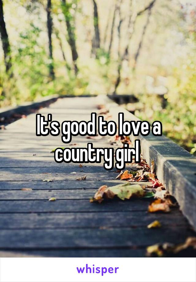 It's good to love a country girl