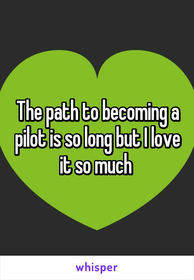 The path to becoming a pilot is so long but I love it so much