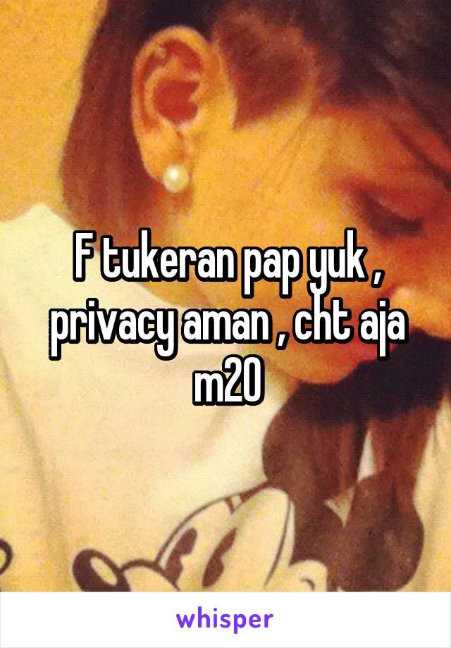 F tukeran pap yuk , privacy aman , cht aja m20
