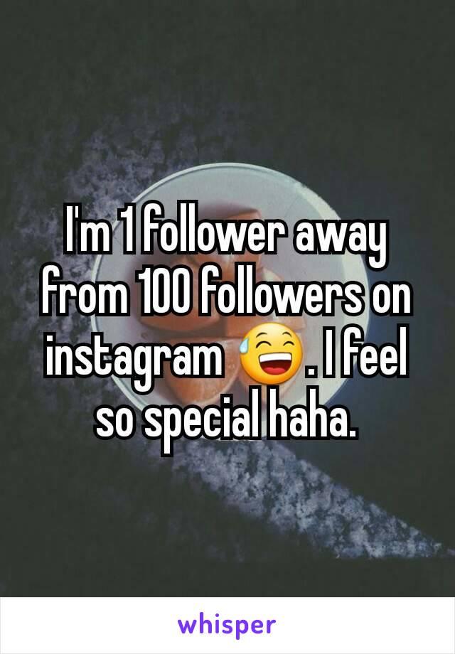 I'm 1 follower away from 100 followers on instagram 😅. I feel so special haha.
