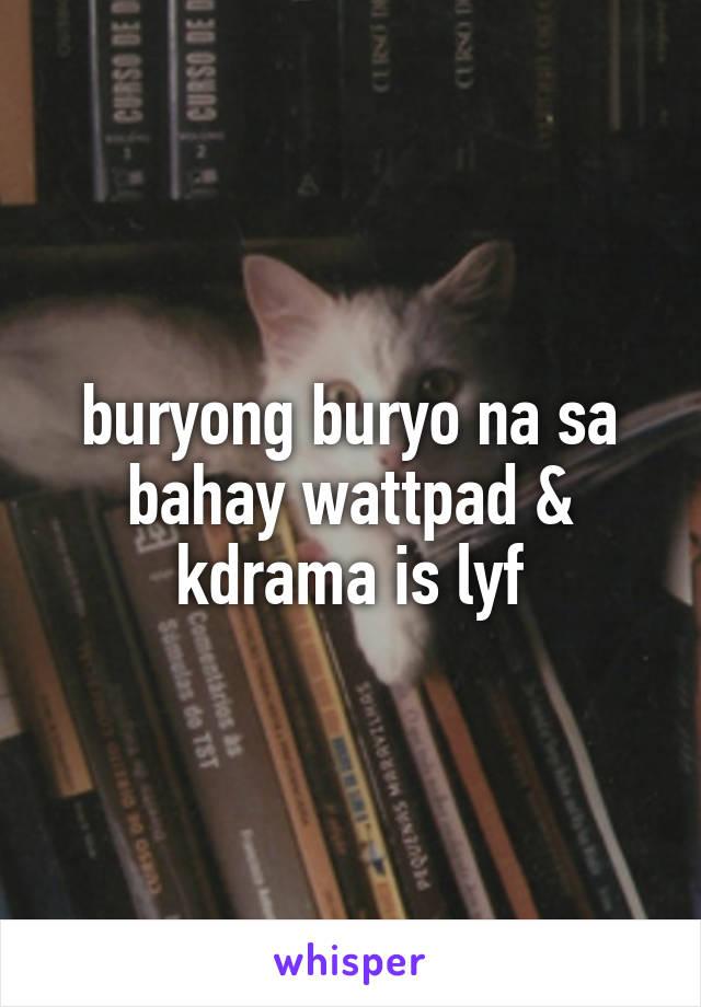 buryong buryo na sa bahay wattpad & kdrama is lyf