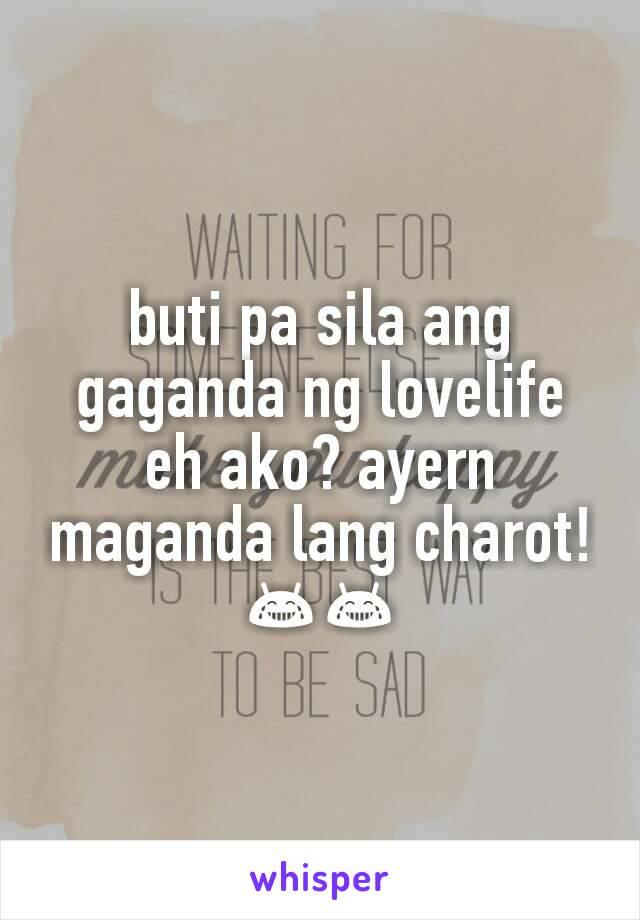 buti pa sila ang gaganda ng lovelife eh ako? ayern maganda lang charot! 😂😂