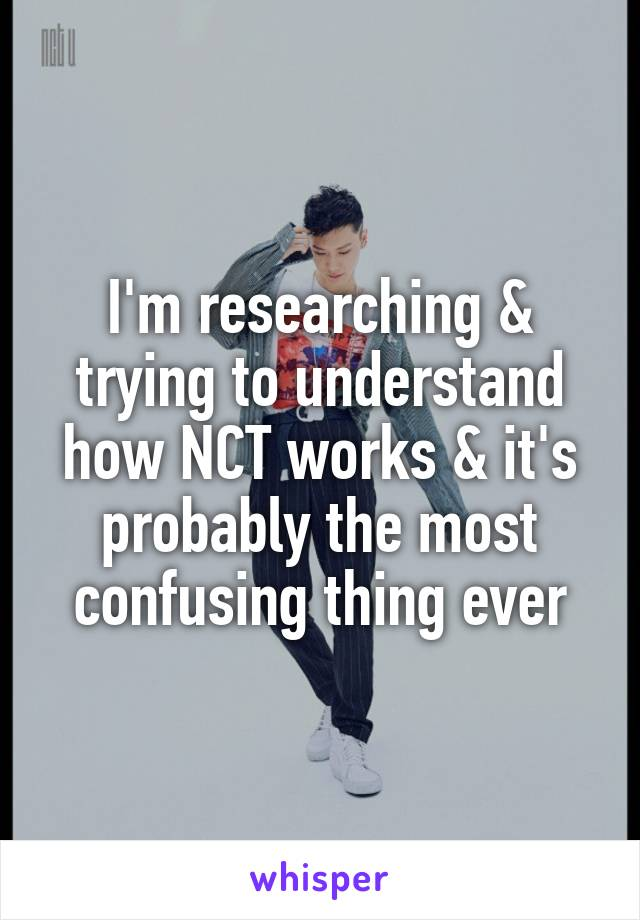 I'm researching & trying to understand how NCT works & it's probably the most confusing thing ever
