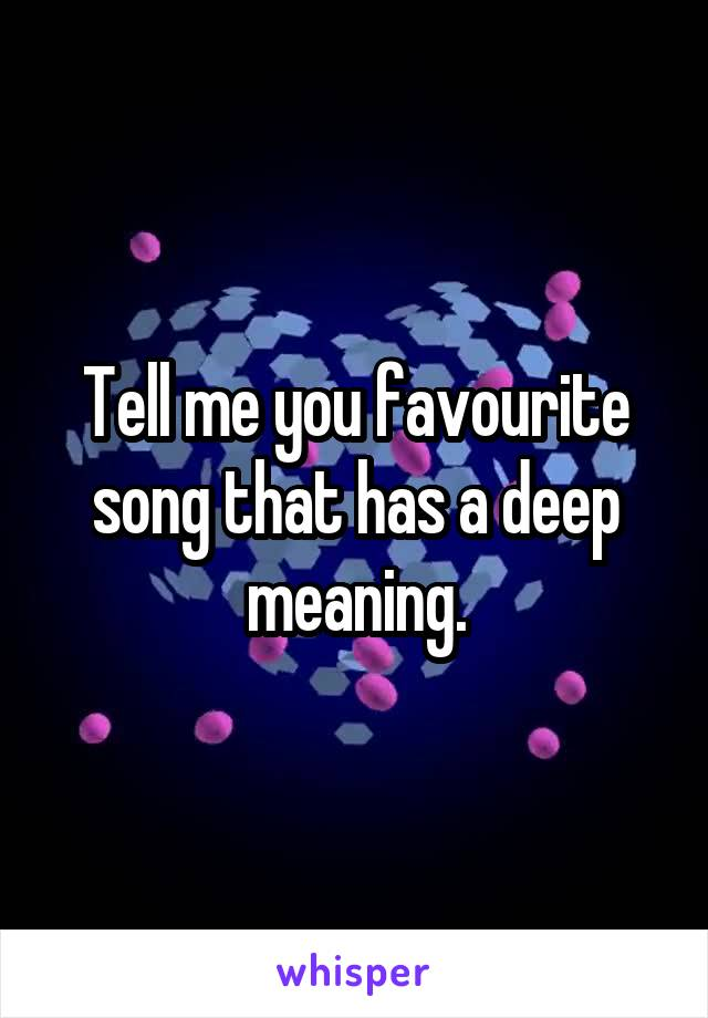 Tell me you favourite song that has a deep meaning.