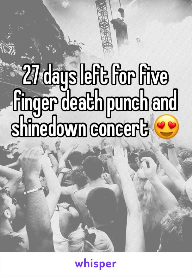 27 days left for five finger death punch and shinedown concert 😍