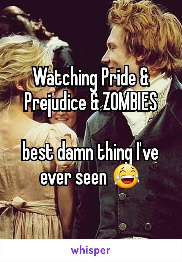 Watching Pride & Prejudice & ZOMBIES  best damn thing I've ever seen 😂