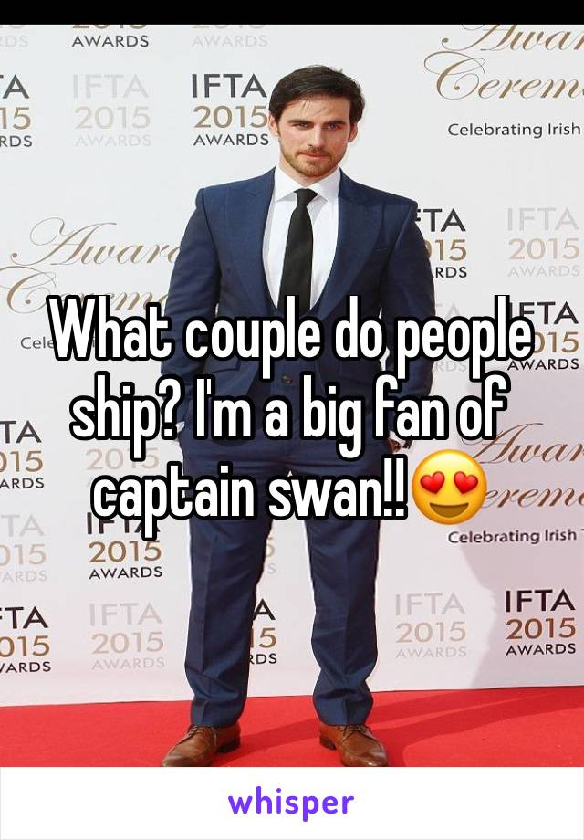 What couple do people ship? I'm a big fan of captain swan!!😍