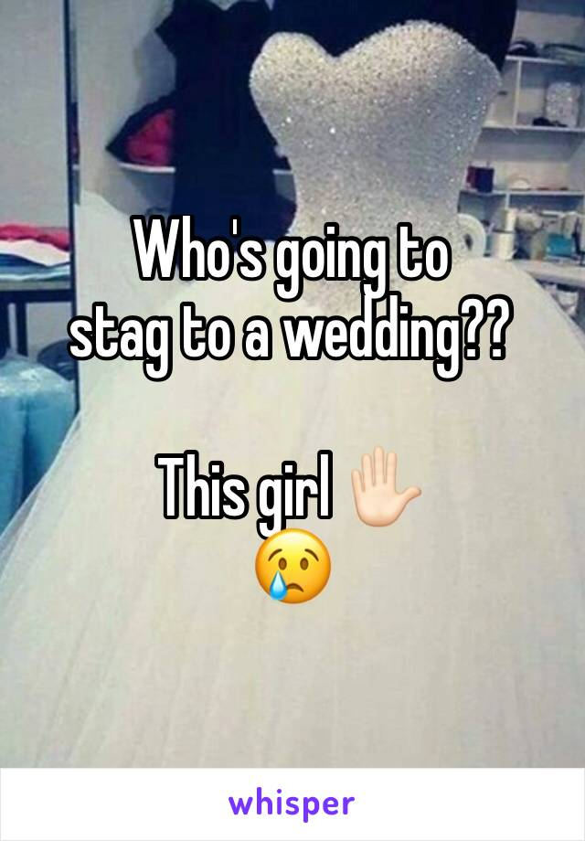 Who's going to  stag to a wedding??  This girl ✋🏻 😢
