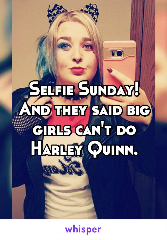 Selfie Sunday! And they said big girls can't do Harley Quinn.