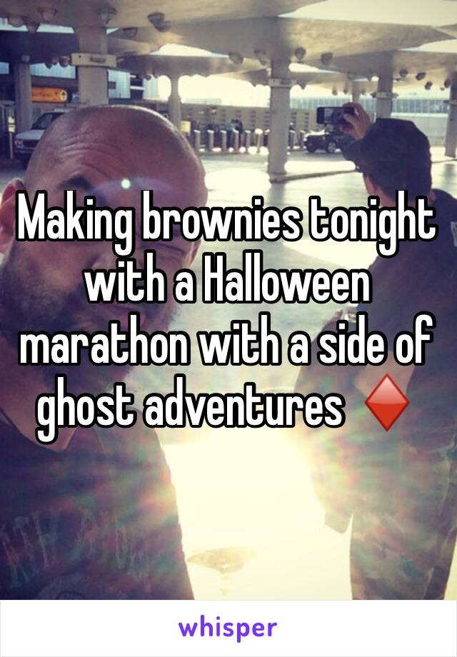 Making brownies tonight with a Halloween marathon with a side of ghost adventures ♦️