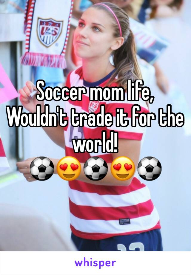 Soccer mom life,  Wouldn't trade it for the world! ⚽️😍⚽️😍⚽️