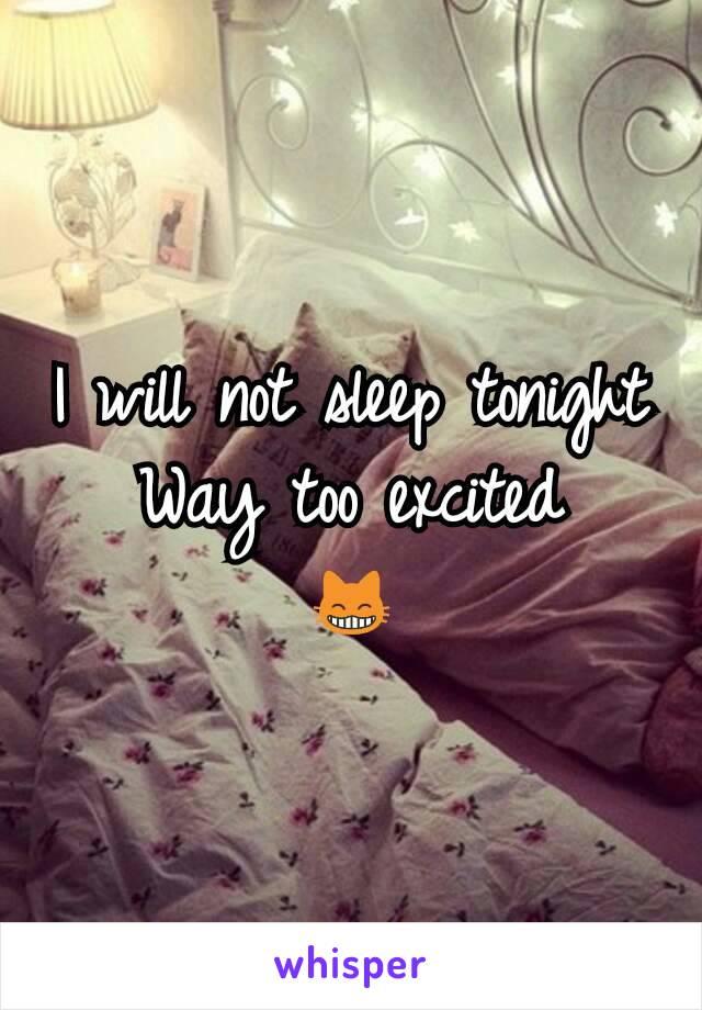 I will not sleep tonight Way too excited 😸