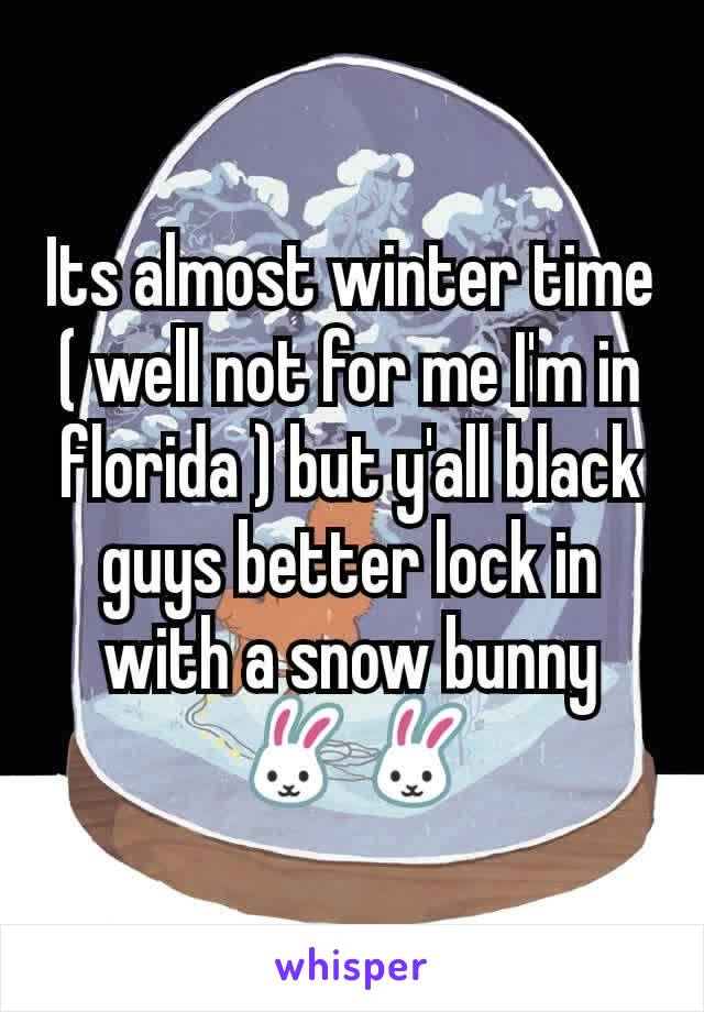 Its almost winter time ( well not for me I'm in florida ) but y'all black guys better lock in with a snow bunny 🐰🐰