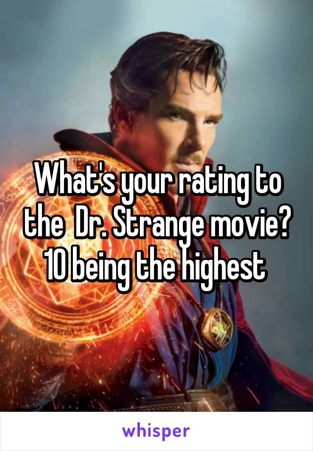 What's your rating to the  Dr. Strange movie? 10 being the highest
