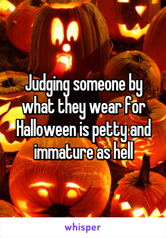 Judging someone by what they wear for Halloween is petty and immature as hell
