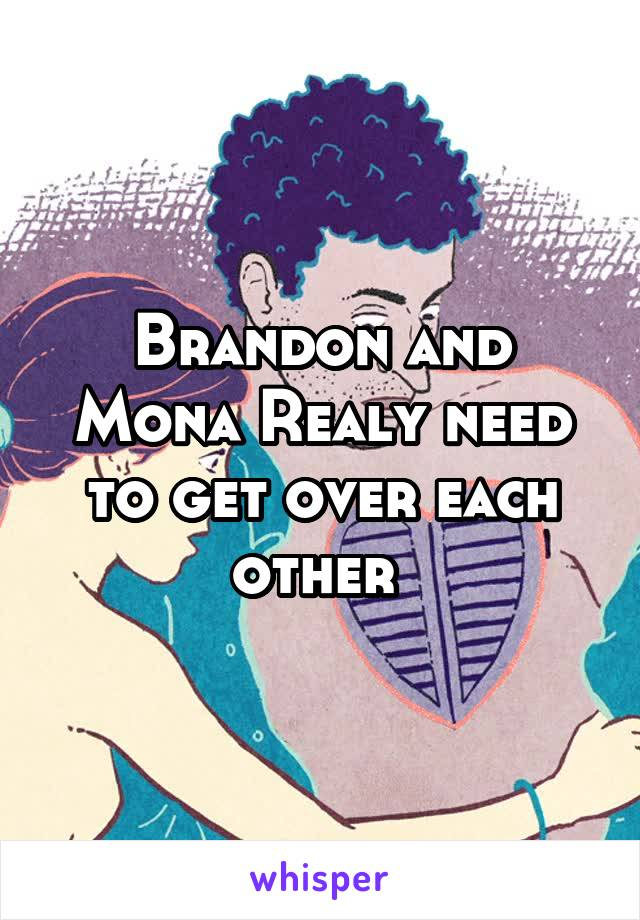 Brandon and Mona Realy need to get over each other
