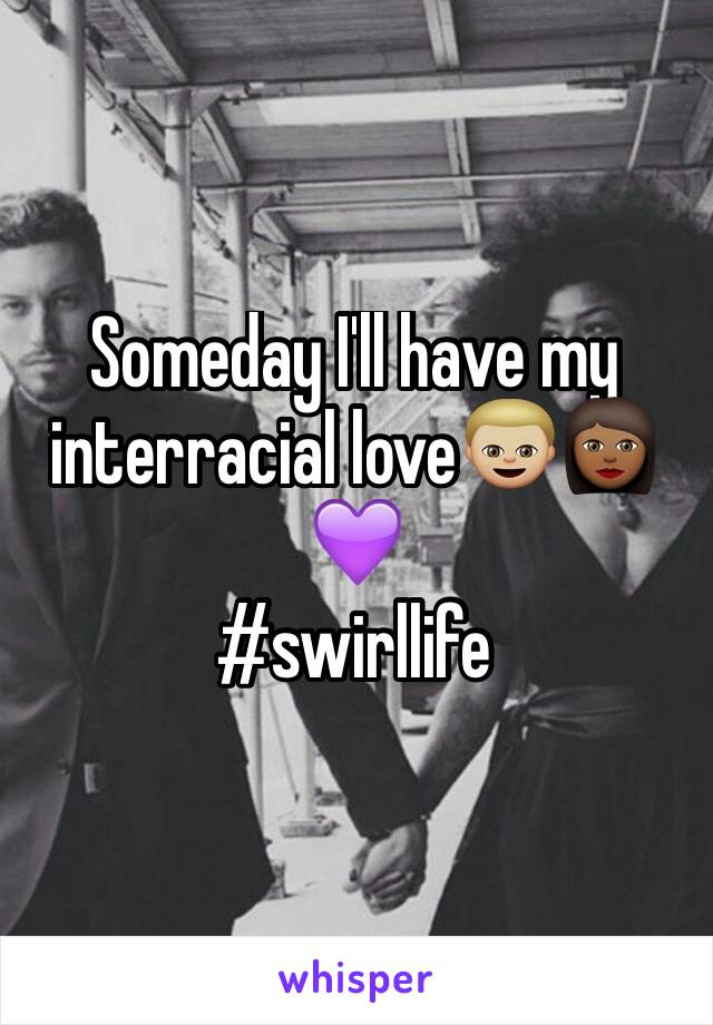 Someday I'll have my interracial love👦🏼👩🏾💜 #swirllife